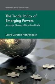 The Trade Policy of Emerging Powers by Laura Mahrenbach