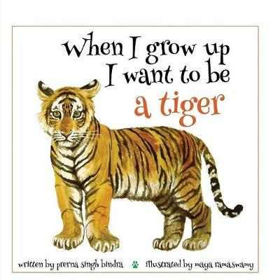 When I Grow Up I Want to Be a Tiger by Prerna Singh Bindra