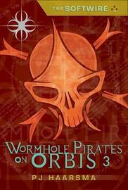 Softwire Book 3: Worm Hole Pirates On Or by Haarsma P.J. image