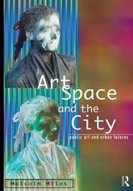 Art, Space and the City by Malcolm Miles image