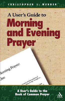 A User's Guide to Morning and Evening Prayer by Christopher L Webber