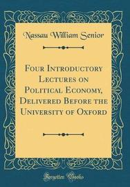 Four Introductory Lectures on Political Economy, Delivered Before the University of Oxford (Classic Reprint) by Nassau William Senior image