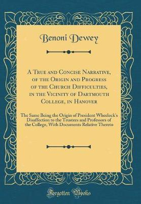 A True and Concise Narrative, of the Origin and Progress of the Church Difficulties, in the Vicinity of Dartmouth College, in Hanover by Benoni Dewey
