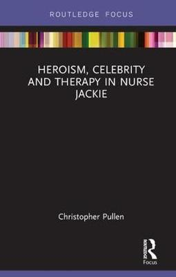 Heroism, Celebrity and Therapy in Nurse Jackie by Christopher Pullen image