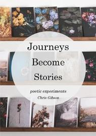 Journeys Become Stories by Chris Gibson