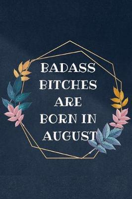 Badass Bitches are born in August by Ace Publishing