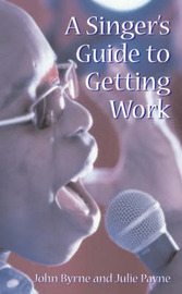 A Singer's Guide to Getting Work by John Byrne image
