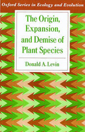 The Origin, Expansion, and Demise of Plant Species by Donald A Levin
