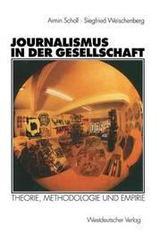 Journalismus in Der Gesellschaft by Armin Scholl