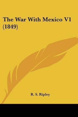 The War with Mexico V1 (1849) by R. S. Ripley