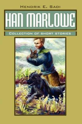 Han Marlowe: Collection of Short Stories by Hendrik E Sadi