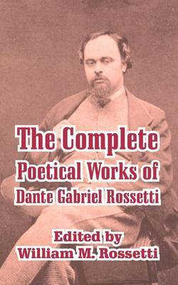 The Complete Poetical Works of Dante Gabriel Rossetti by Dante Gabriel Rossetti image