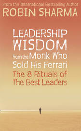 Leadership Wisdom from the Monk Who Sold His Ferrari by Robin Sharma
