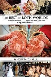 The Best of Both Worlds by Sangeeta Bhalla