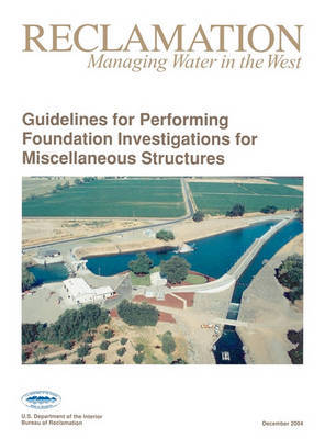 Guidelines For Performing Foundation Investigations For Miscellaneous Structures by Bureau of Reclamation