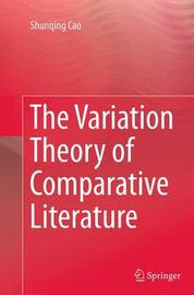 The Variation Theory of Comparative Literature by Shunqing Cao