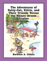 The Adventures of Patty-Cat, Kittle, and Their Friends Versus the Manxy-Dream Pirates by Barbara a Cefalu image