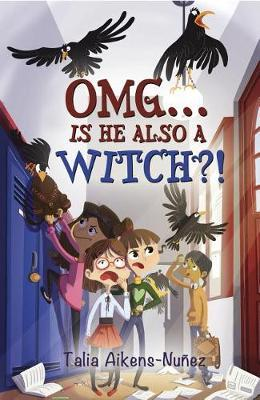 OMG Is He Also a Witch by Talia Aikens-Nunez