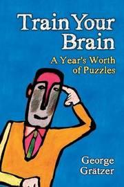 Train Your Brain by George A Gratzer