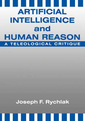 Artificial Intelligence and Human Reason by Joseph Rychlak