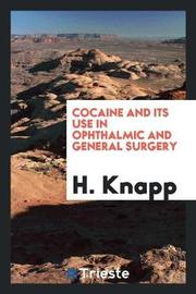 Cocaine and Its Use in Ophthalmic and General Surgery by H Knapp image