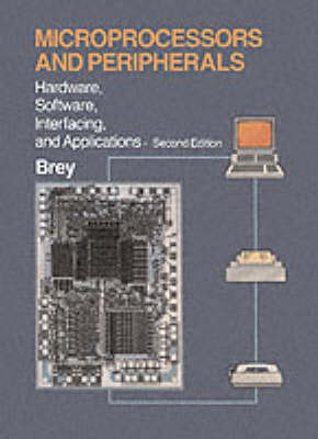 Microprocessors and Peripherals: Hardware, Software, Interfacing and Applications by Barry B. Brey image