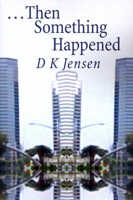 Then Something Happened by D K Jensen, B.A. image