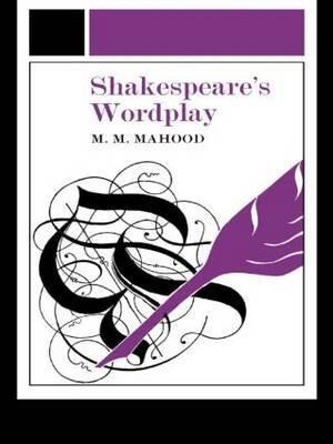 Shakespeare's Wordplay by M M Mahood
