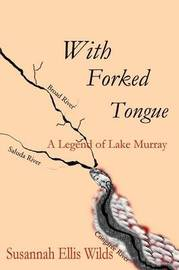 With Forked Tongue: A Legend of Lake Murray by Susannah Ellis Wilds image