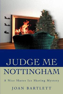Judge Me Nottingham: A Nice Skates Ice Skating Mystery by Joan Bartlett image