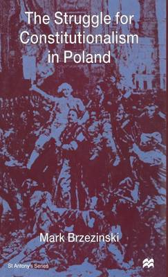 The Struggle for Constitutionalism in Poland by Mark Brzezinski