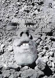 Museums, Moralities and Human Rights by Richard Sandell