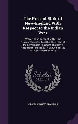 The Present State of New-England with Respect to the Indian Vvar by Samuel Gardner Drake image