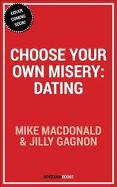 Choose Your Own Misery: Dating by Mike MacDonald