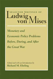 Monetary & Economic Policy Problems Before, During & After the Great War by Ludwig Von Mises