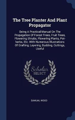 The Tree Planter and Plant Propagator by Samual Wood