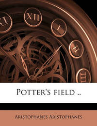 Potter's Field .. by Aristophanes Aristophanes