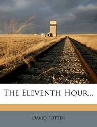 The Eleventh Hour... by David Potter