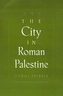 The City in Roman Palestine by Daniel Sperber
