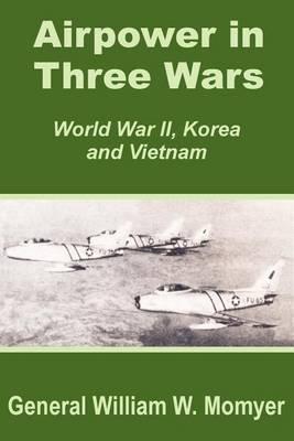 Airpower in Three Wars (World War II, Korea and Vietnam) by William W. Momyer image