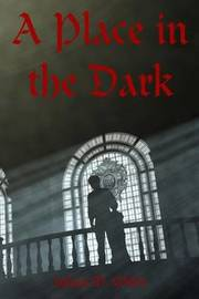 A Place in the Dark by Julian M. Miles