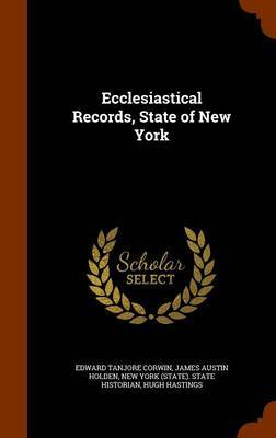 Ecclesiastical Records, State of New York by Edward Tanjore Corwin