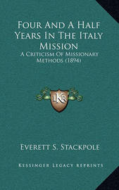 Four and a Half Years in the Italy Mission: A Criticism of Missionary Methods (1894) by Everett S Stackpole