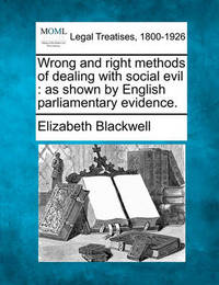 Wrong and Right Methods of Dealing with Social Evil by Elizabeth Blackwell