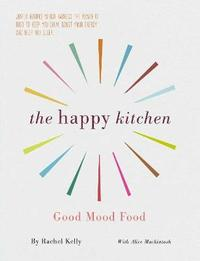 Happy Kitchen - Good Mood Food by Rachel Kelly