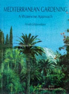 Mediterranean Gardening by Heidi Gildemeister