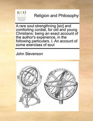 A Rare Soul Strengthning [sic] and Comforting Cordial, for Old and Young Christians by John Stevenson image