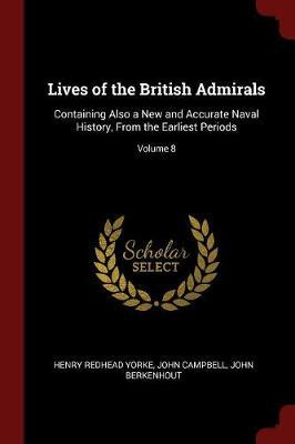 Lives of the British Admirals by Henry Redhead Yorke