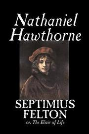 Septimius Felton by Nathaniel Hawthorne, Fiction, Classics by Nathaniel Hawthorne image