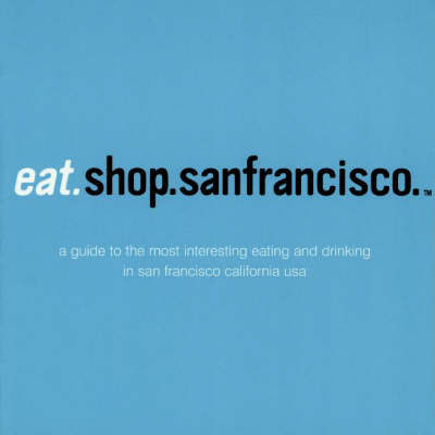 Eat.Shop.San Francisco by Kaie Wellman